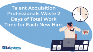 2 days of work time wasted for each new hire.