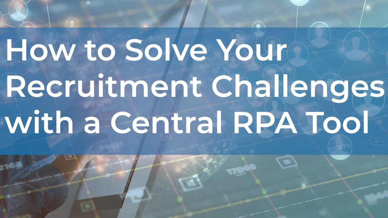 How to Solve Your Recruitment Data Challenges with a Central RPA Tool